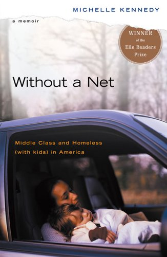 Without a Net: Middle Class and Homeless (with Kids) in America - Michelle Kennedy