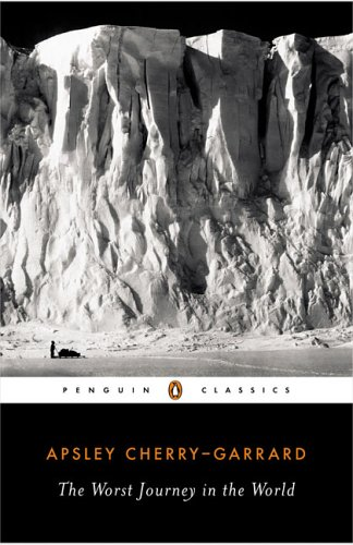 The Worst Journey in the World (Penguin Classics) - Apsley Cherry-Garrard