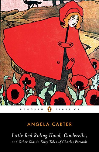 Little Red Riding Hood, Cinderella, and Other Classic Fairy Tales of Charles Perrault (Penguin Classics) - Angela Carter