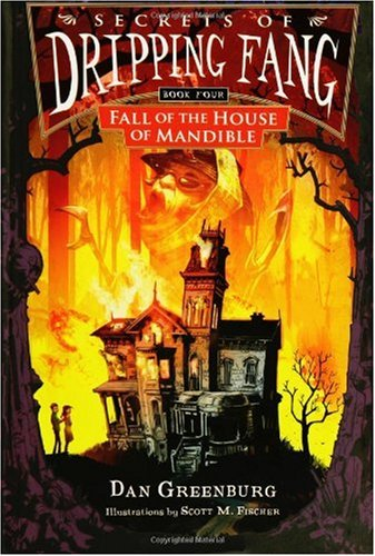 Secrets of Dripping Fang, Book Four: Fall of the House of Mandible - Dan Greenburg