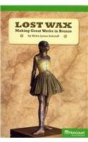Lost Wax: Making Great Works in Bronze (Advanced Books Collection, Grade 5) - Myka-Lynne Sokoloff