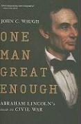 One Man Great Enough: Abraham Lincoln's Road to Civil War