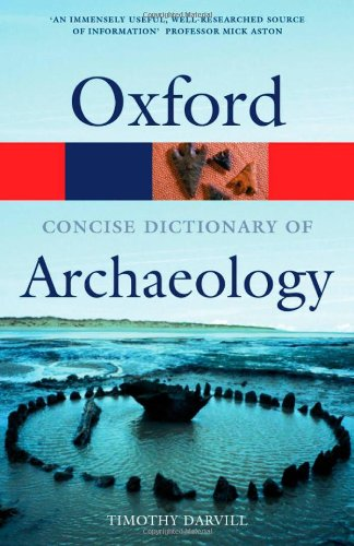 The Concise Oxford Dictionary of Archaeology (Oxford Quick Reference) - Timothy Darvill