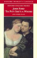 Tis Pity She's a Whore and Other Plays: The Lover's Melancholy; The Broken Heart; 'Tis Pity She's a Whore; Perkin Warbeck