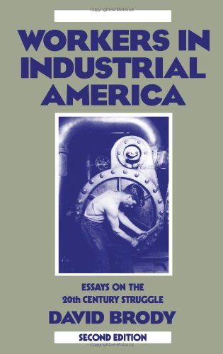 Workers in Industrial America: Essays on the Twentieth Century Struggle - David Brody
