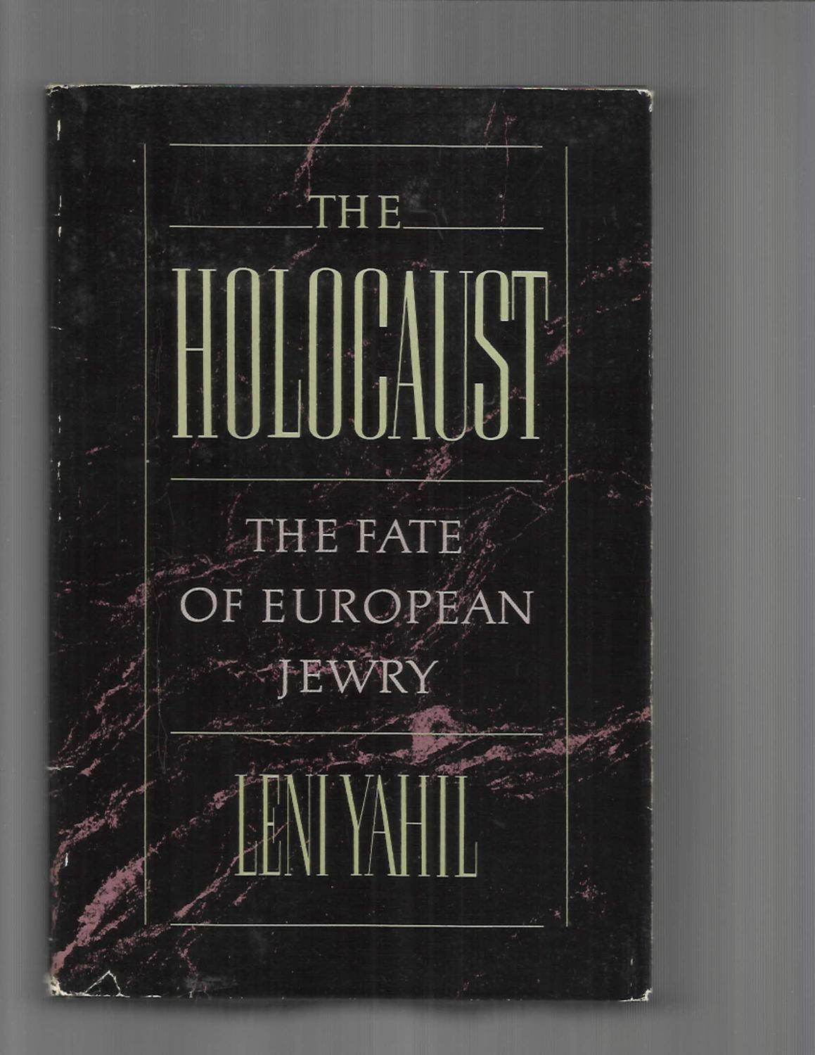 THE HOLOCAUST: The Fate Of European Jewry. Translated From The Hebrew By Ina Friedman and Haya Galai. - Yahil, Leni