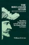The Boulanger Affair Reconsidered: Royalism, Boulangism, and the Origins of the Radical Right in France