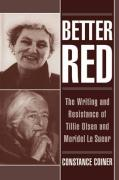 Better Red: The Writing and Resistance of Tillie Olsen and Meridel Le Sueur Constance Coiner Author
