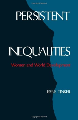 Persistent Inequalities: Women and World Development - Irene Tinker