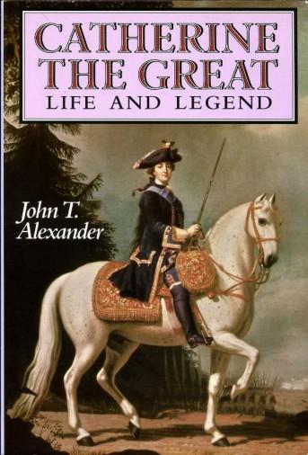 Catherine the Great : Life and Legend - Alexander, John T.