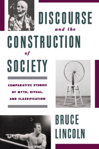 Discourse and the Construction of Society: Comparative Studies of Myth, Ritual, and Classification - Bruce Lincoln