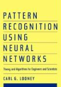 Pattern Recognition Using Neural Networks: Theory and Algorithms for Engineers and Scientists