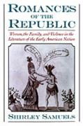 Romances of the Republic: Women, the Family, and Violence in the Literature of the Early American Nation