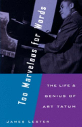 Too Marvelous for Words : The Life and Genius of Art Tatum - James Lester