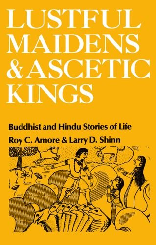 Lustful Maidens and Ascetic Kings: Buddhist and Hindu Stories of Life - Roy C. Amore; Larry D. Shinn