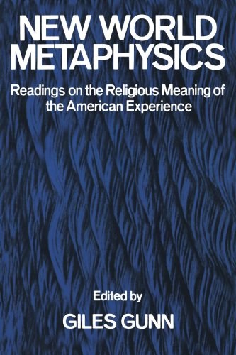 New World Metaphysics: Readings on the Religious Meaning of the American Experience - Giles Gunn