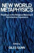 New World Metaphysics: Readings on the Religious Meaning of the American Experience