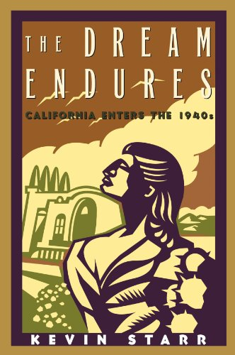 The Dream Endures: California Enters the 1940s (Americans and the California Dream) - Kevin Starr