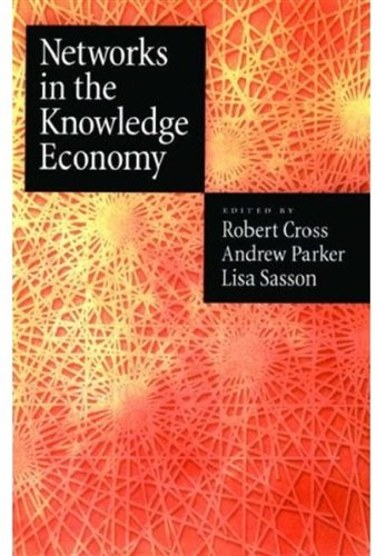 Networks in the Knowledge Economy - Rob Cross; Andrew Parker; Lisa Sasson