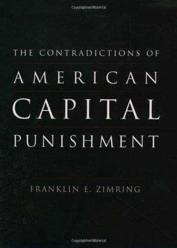 The Contradictions of American Capital Punishment - Franklin E. Zimring