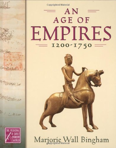 An Age of Empires, 1200-1750 (The Medieval and Early Modern World) (Medieval  &  Early Modern World) - Marjorie Wall Bingham