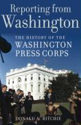 Reporting from Washington: The History of the Washington Press Corps