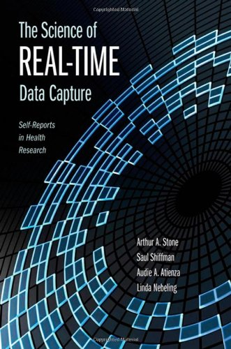 The Science of Real-Time Data Capture: Self-Reports in Health Research - Arthur Stone; Saul Shiffman; Audie Atienza; Linda Nebeling