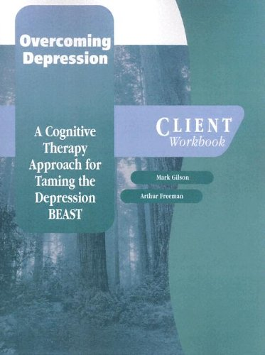 Overcoming Depression: A Cognitive Therapy Approach for Taming the Depression BEAST Client Workbook (Graywind Publications) - Mark Gilson; Arthur Freeman