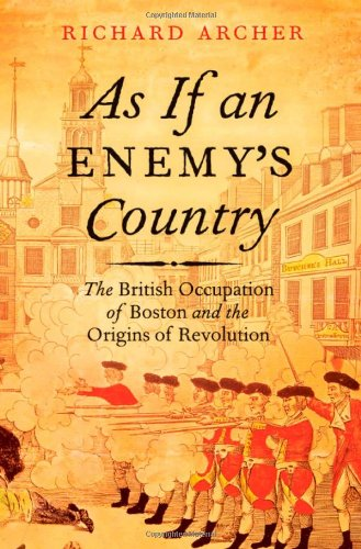 As If an Enemy's Country: The British Occupation of Boston and the Origins of Revolution (Pivotal Moments in American History) - Richard Archer