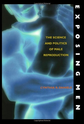 Exposing Men: The Science and Politics of Male Reproduction - Cynthia R. Daniels