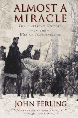 Almost a Miracle : The American Victory in the War of Independence - John E. Ferling