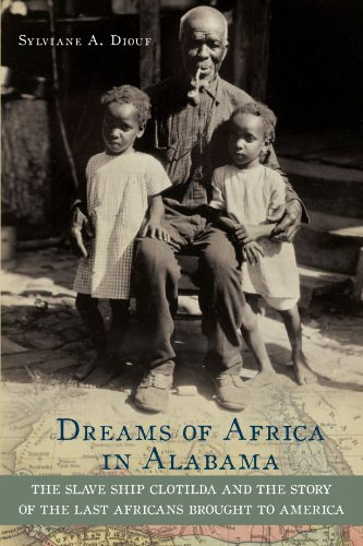 Dreams of Africa in Alabama: The Slave Ship Clotilda and the Story of the Last Africans Brought to America - Sylviane A. Diouf