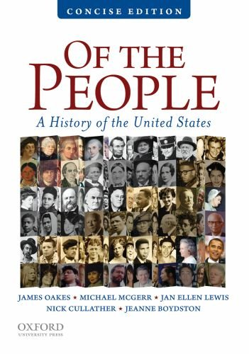 Of the People: A Concise History of the United States - James Oakes; Michael McGerr; Jan Ellen Lewis; Nick Cullather; Jeanne Boydston