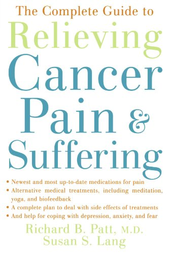 The Complete Guide to Relieving Cancer Pain and Suffering - Richard B. Patt; Susan S. Lang