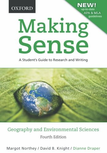 Making Sense in Geography and Environmental Sciences: A Student's Guide to Research and Writing, Revised with up-to-date MLA  &  APA Informa - Margot Northey; David B. Knight; Dianne Draper
