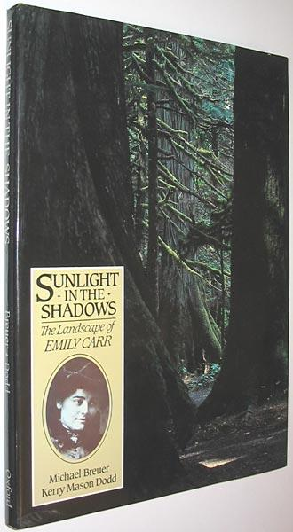 Sunlight in the Shadows : The Landscape of Emily Carr - Breuer, Michael; Dodd, Kerry Mason