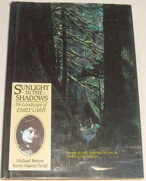 Sunlight in the Shadows: The Landscape of Emily Carr - Emily Carr; Kerry Mason Dodd