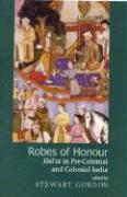 Robes of Honour: Khilat in Pre-Colonial and Colonial India