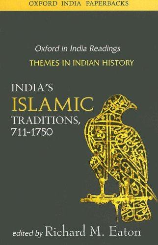 India's Islamic Traditions: 711-1750 (Oxford in India Readings: Themes in Indian History) - Richard M. Eaton