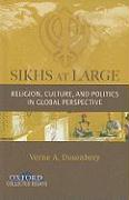 Sikhs at Large: Religion, Culture and Politics in Global Perspective