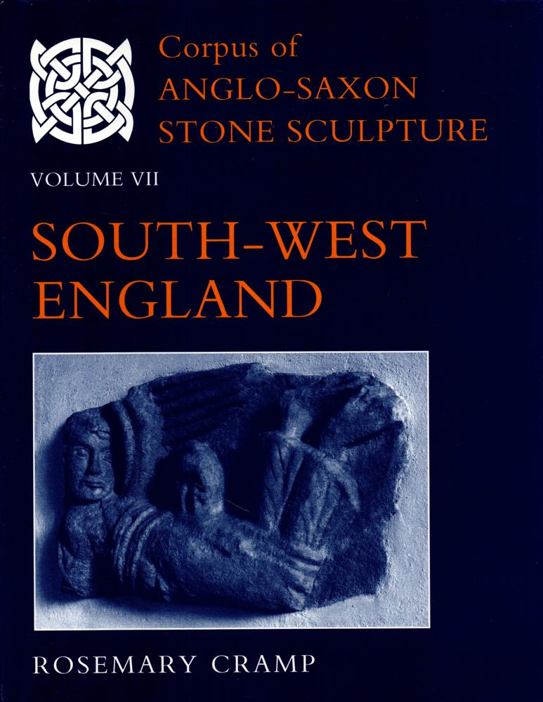 Corpus of Anglo-Saxon Stone Sculpture Volume VII: South-West England - Cramp, Rosemary