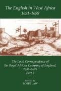 The English in West Africa, 1691-1699: The Local Correspondence of the Royal African Company of England, 1681-1699: Part 3
