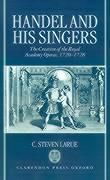 Handel and His Singers: The Creation of the Royal Academy Operas, 1720-1728