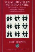Sexual Orientation and Human Rights: The United States Constitution, the European Convention, and the Canadian Charter