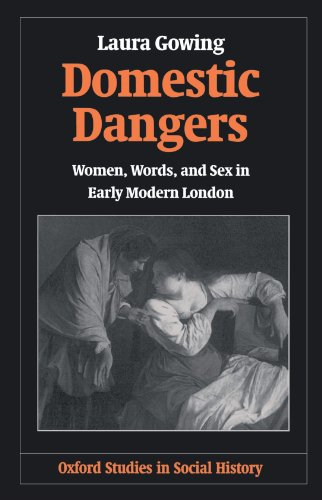 Domestic Dangers: Women, Words, and Sex in Early Modern London (Oxford Studies in Social History) - Laura Gowing