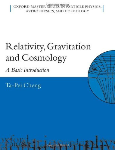 Relativity, Gravitation, and Cosmology: A Basic Introduction (Oxford Master Series in Physics) - Ta-Pei Cheng