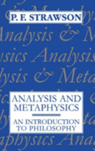 Analysis and Metaphysics : An Introduction to Philosophy - P. F. Strawson