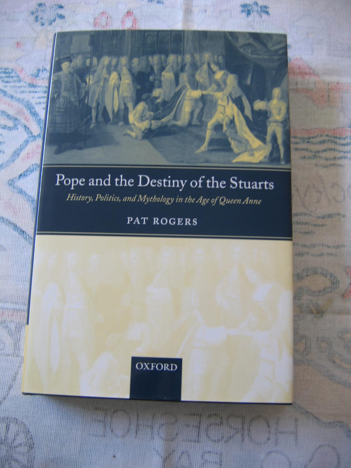 Pope and the Destiny of the Stuarts:History, Politics and Mythology Inthe Age of Queen Anne - Rogers Pat