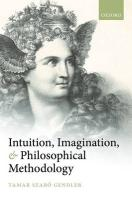 Intuition, Imagination, and Philosophical Methodology Intuition, Imagination, and Philosophical Methodology