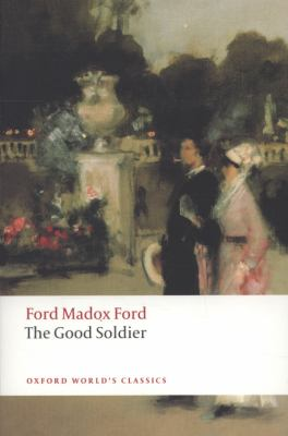 OXFORD WORLD'S CLASSICS: GOOD SOLDIER - Ford Madox Ford